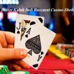 Penyebab Bettor Kalah Judi Baccarat Casino Sbobet Online
