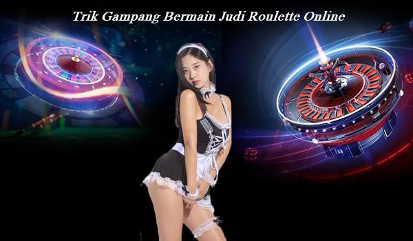 Trik Gampang Bermain Judi Roulette Online