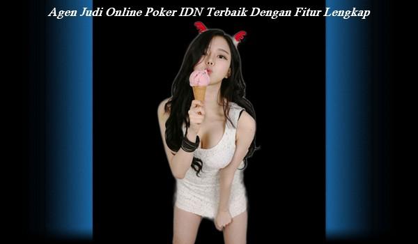 Agen Judi Online Poker IDN Terbaik Dengan Fitur Lengkap
